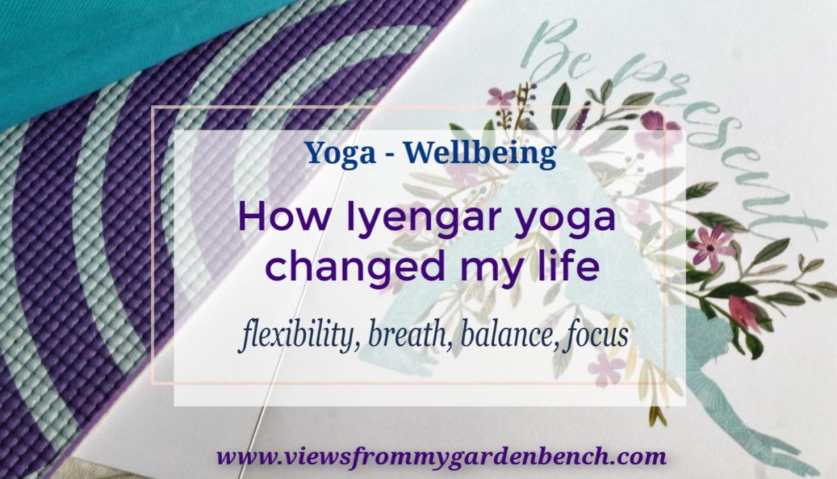 Yoga My Journey So Far How Iyengar Yoga Changed My Life Views From My Garden Bench